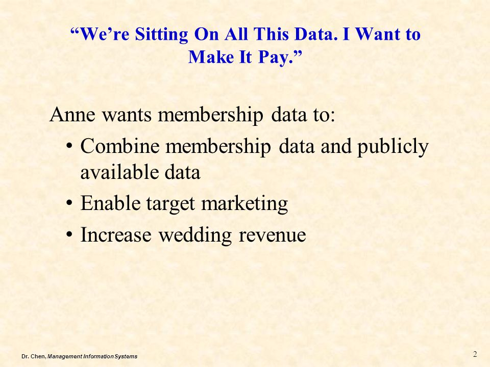 """Dr. Chen, Management Information Systems """"We're Sitting On All This Data. I Want to Make It Pay."""" Anne wants membership data to: Combine membership da"""