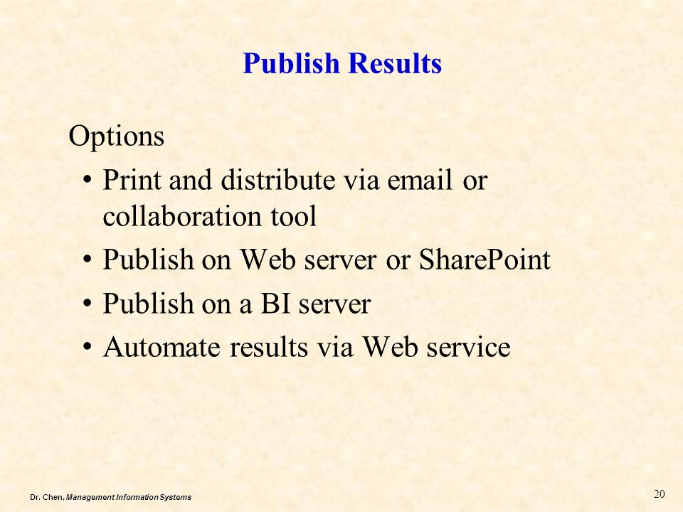 Dr. Chen, Management Information Systems Publish Results Options Print and distribute via email or collaboration tool Publish on Web server or SharePo