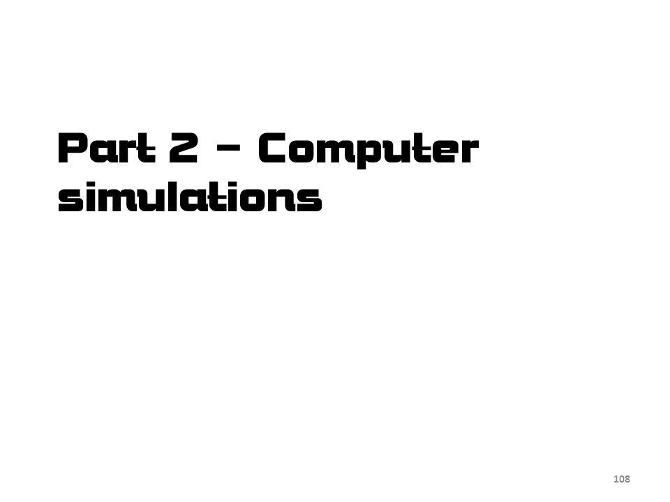 Part 2 – Computer simulations 108