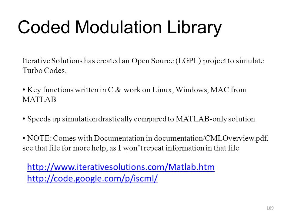 Coded Modulation Library 109 http://www.iterativesolutions.com/Matlab.htm http://code.google.com/p/iscml/ Iterative Solutions has created an Open Sour