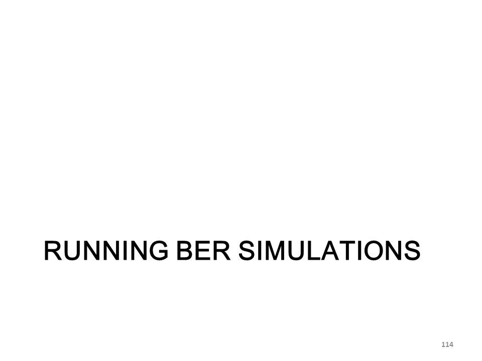 RUNNING BER SIMULATIONS 114