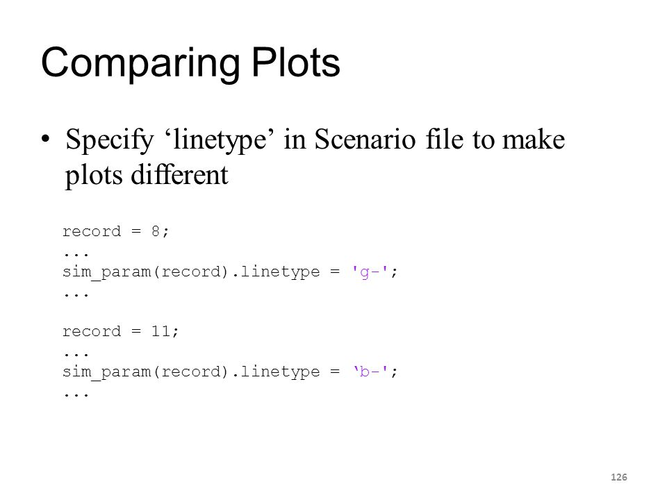 Comparing Plots Specify 'linetype' in Scenario file to make plots different 126 record = 8;... sim_param(record).linetype = 'g-';... record = 11;... s