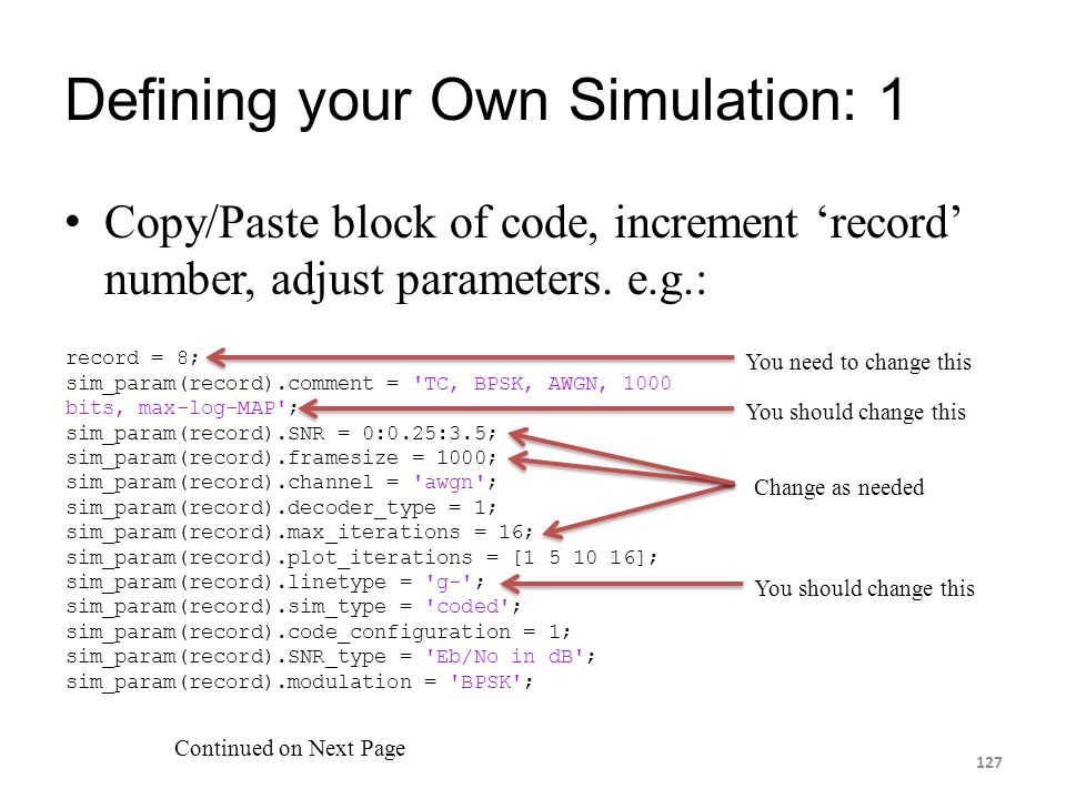 Defining your Own Simulation: 1 Copy/Paste block of code, increment 'record' number, adjust parameters. e.g.: 127 record = 8; sim_param(record).commen