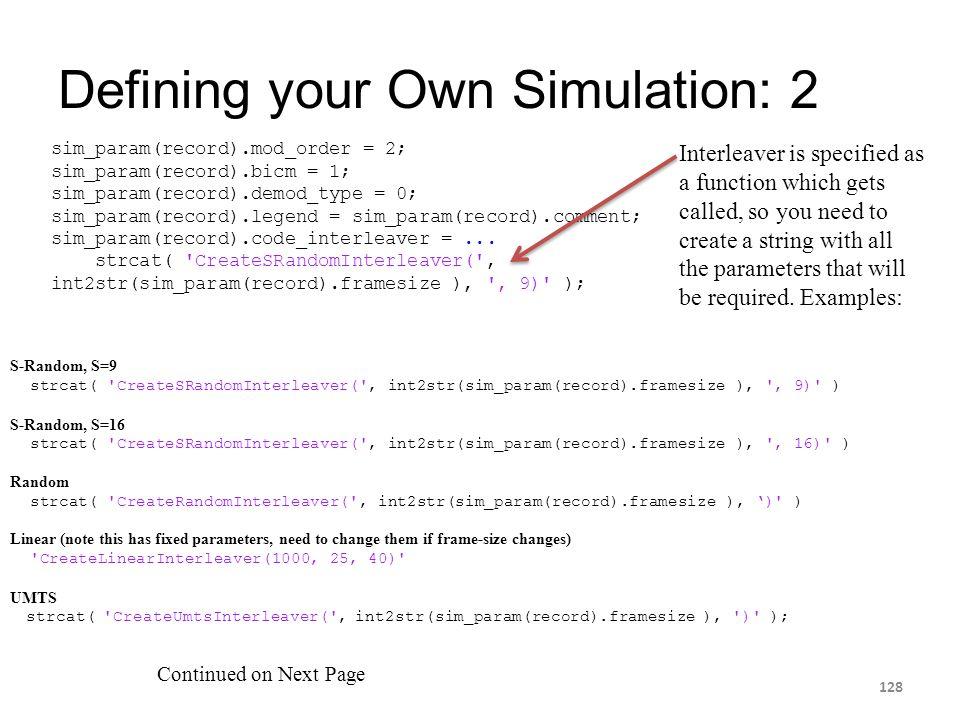 Defining your Own Simulation: 2 128 Continued on Next Page sim_param(record).mod_order = 2; sim_param(record).bicm = 1; sim_param(record).demod_type =