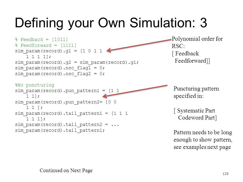 Defining your Own Simulation: 3 129 Continued on Next Page Polynomial order for RSC: [ Feedback Feedforward]] % Feedback = [1011] % Feedforward = [111