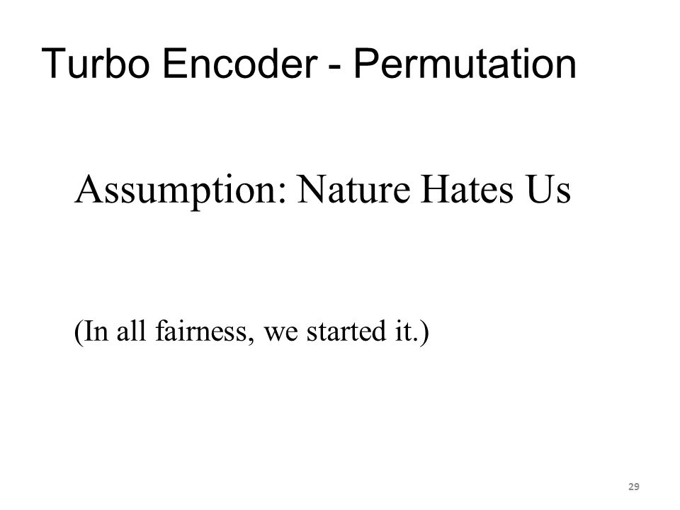 Turbo Encoder - Permutation Assumption: Nature Hates Us (In all fairness, we started it.) 29