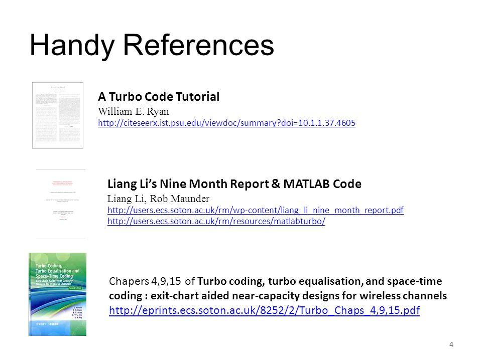 Handy References A Turbo Code Tutorial William E. Ryan http://citeseerx.ist.psu.edu/viewdoc/summary?doi=10.1.1.37.4605 Liang Li's Nine Month Report &
