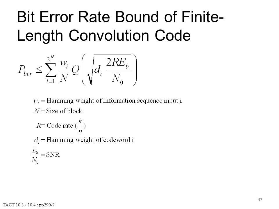 Bit Error Rate Bound of Finite- Length Convolution Code TACT 10.3 / 10.4 : pp290-7 47