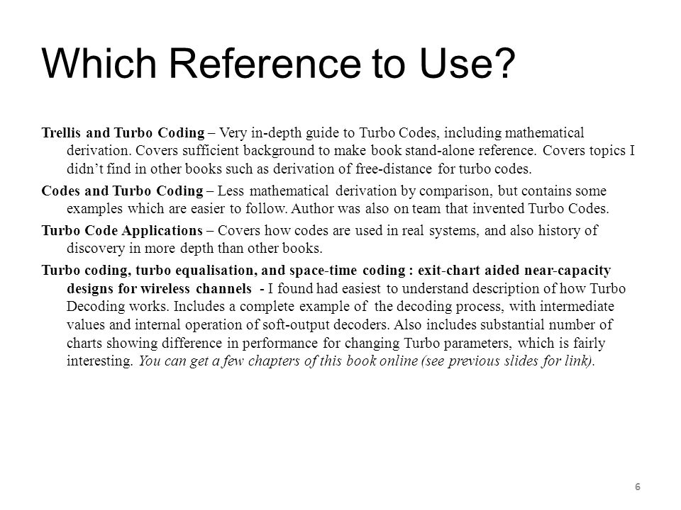 Which Reference to Use? Trellis and Turbo Coding – Very in-depth guide to Turbo Codes, including mathematical derivation. Covers sufficient background