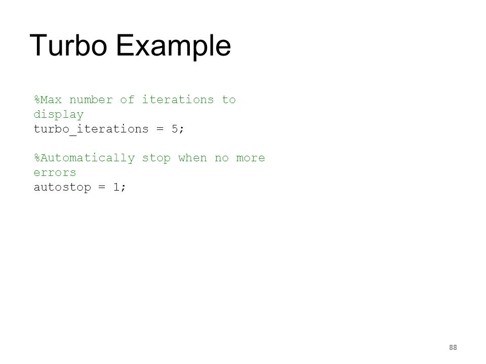 Turbo Example 88 %Max number of iterations to display turbo_iterations = 5; %Automatically stop when no more errors autostop = 1;