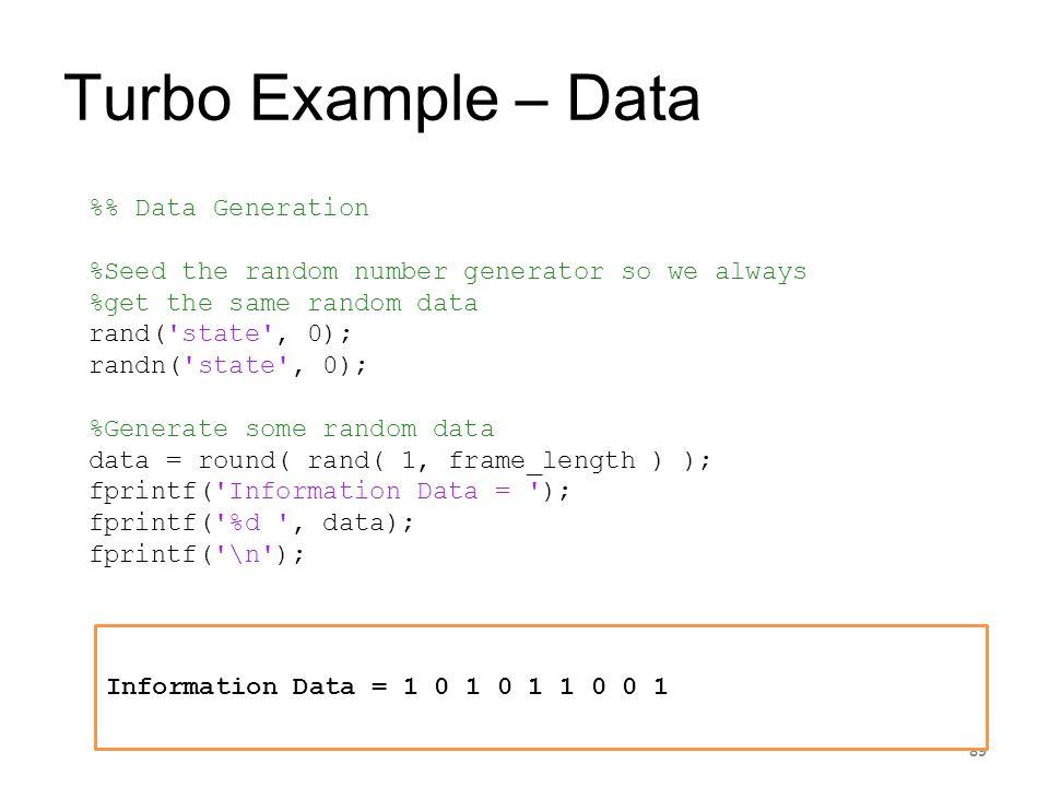 Turbo Example – Data 89 % Data Generation %Seed the random number generator so we always %get the same random data rand('state', 0); randn('state', 0)