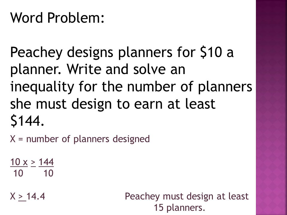 Word Problem: Peachey designs planners for $10 a planner. Write and solve an inequality for the number of planners she must design to earn at least $1