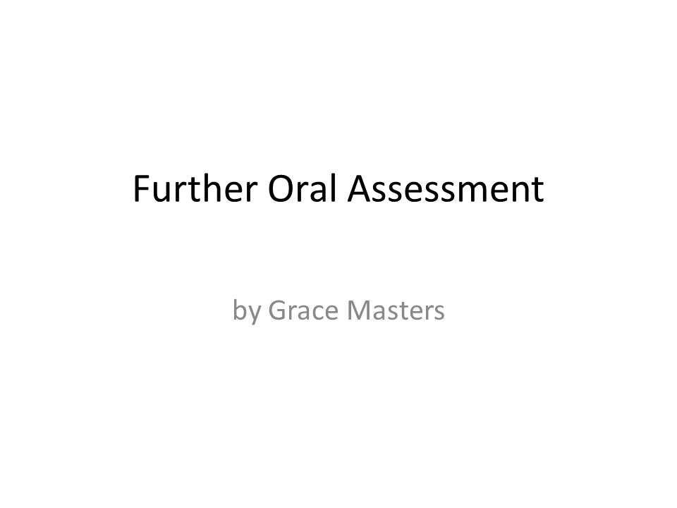 Further Oral Assessment by Grace Masters