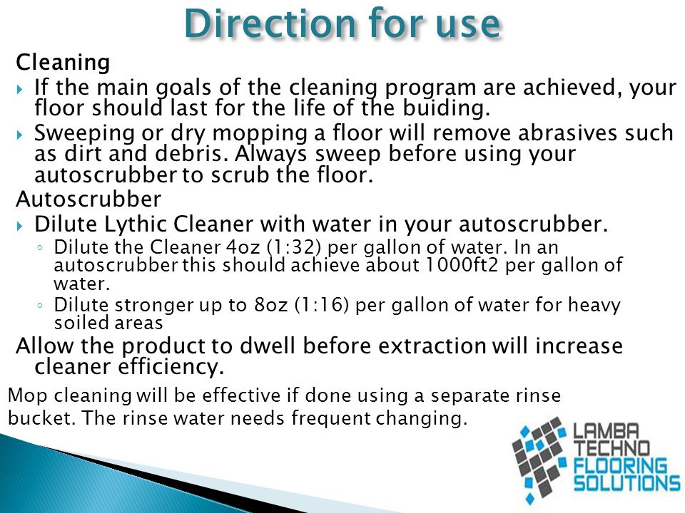 Direction for use Cleaning  If the main goals of the cleaning program are achieved, your floor should last for the life of the buiding.