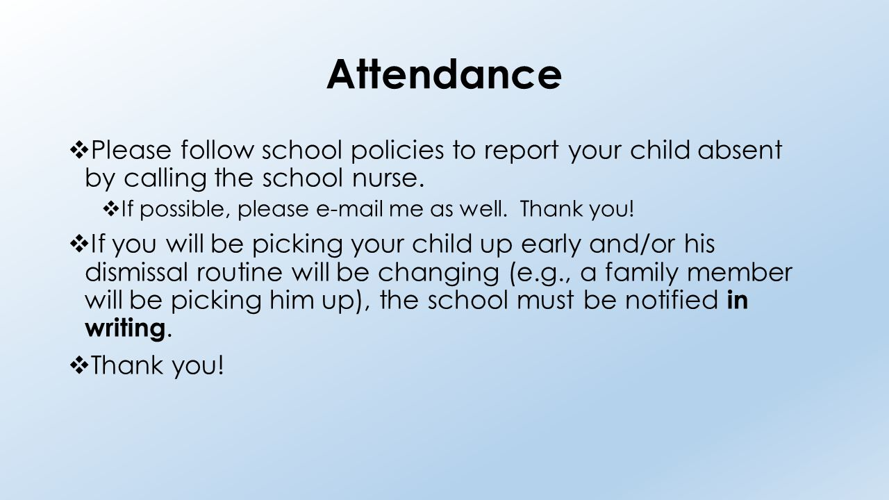 Attendance  Please follow school policies to report your child absent by calling the school nurse.