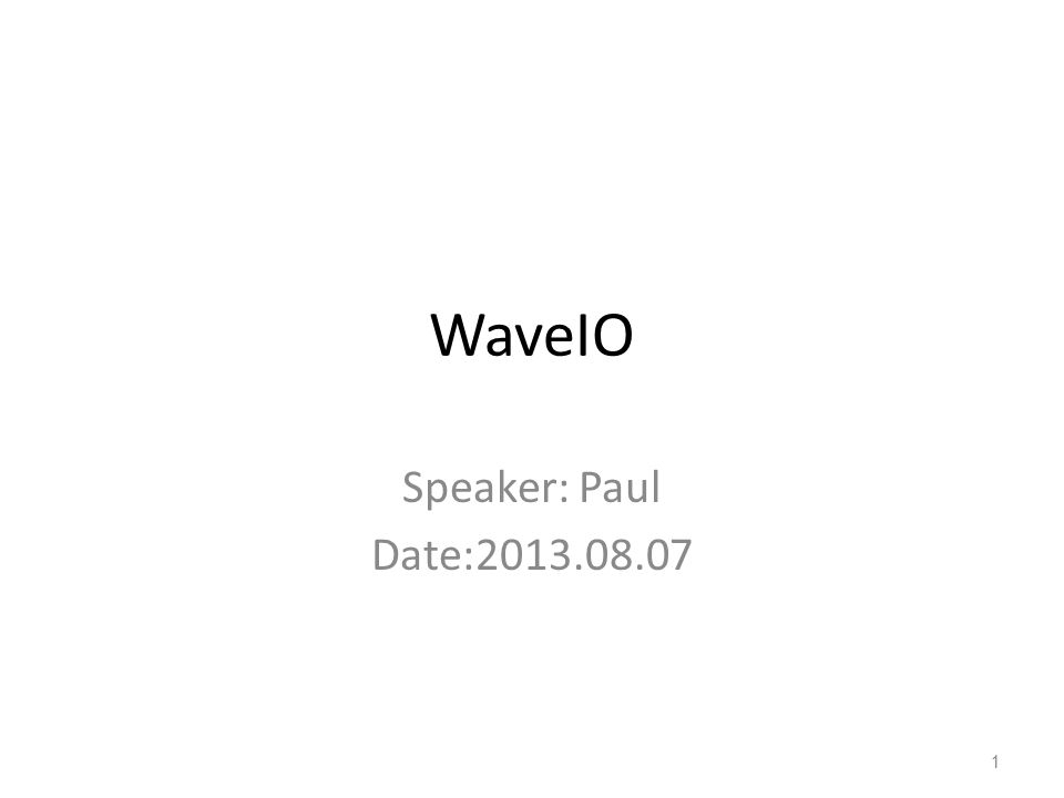 WaveIO Speaker: Paul Date:2013.08.07 1
