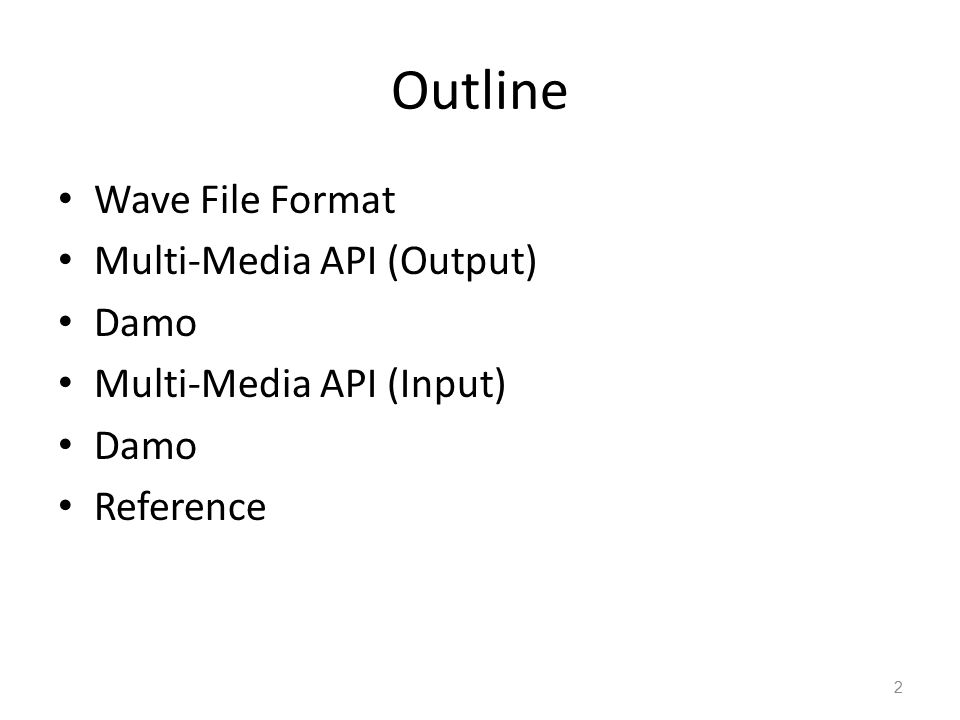 Outline Wave File Format Multi-Media API (Output) Damo Multi-Media API (Input) Damo Reference 2