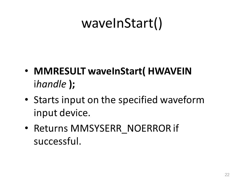 waveInStart() MMRESULT waveInStart( HWAVEIN ihandle ); Starts input on the specified waveform input device.