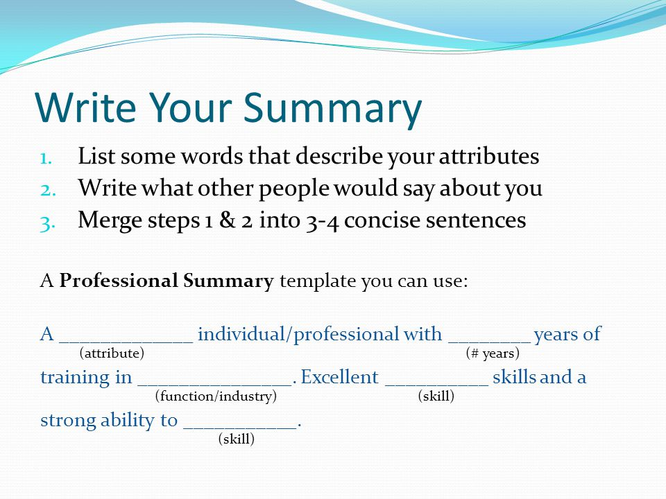 Write Your Summary 1. List some words that describe your attributes 2.