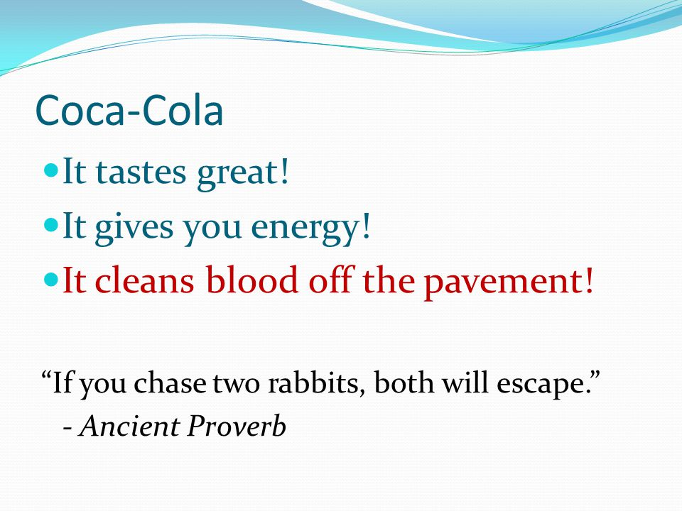 Coca-Cola It tastes great. It gives you energy. It cleans blood off the pavement.