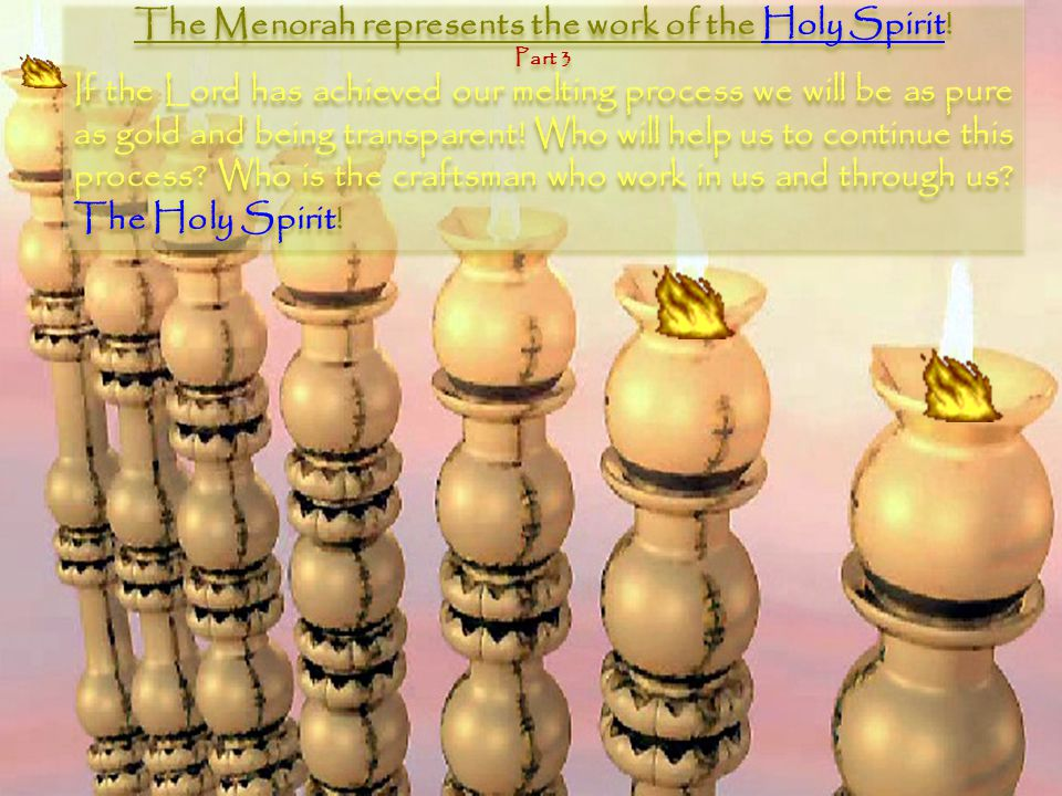 The Menorah represents the work of the Holy Spirit.
