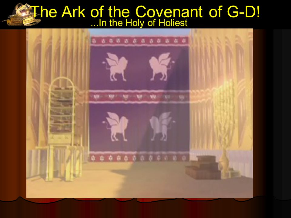 The Ark of the Covenant of G-D!...In the Holy of Holiest L