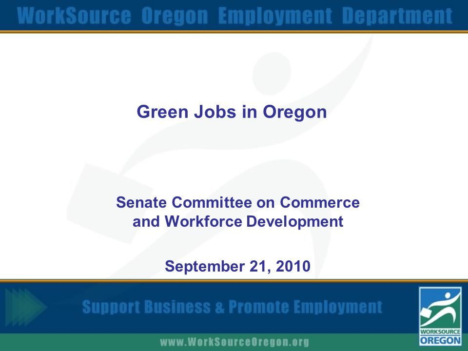 Green Jobs in Oregon Senate Committee on Commerce and Workforce Development September 21, 2010