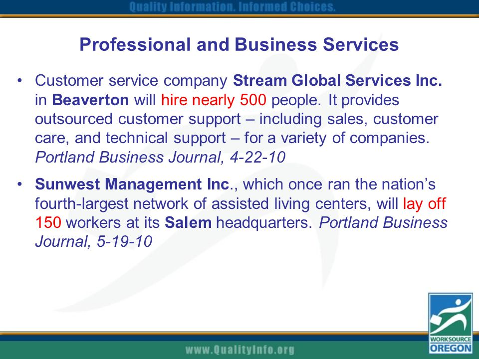 Professional and Business Services Customer service company Stream Global Services Inc. in Beaverton will hire nearly 500 people. It provides outsourc