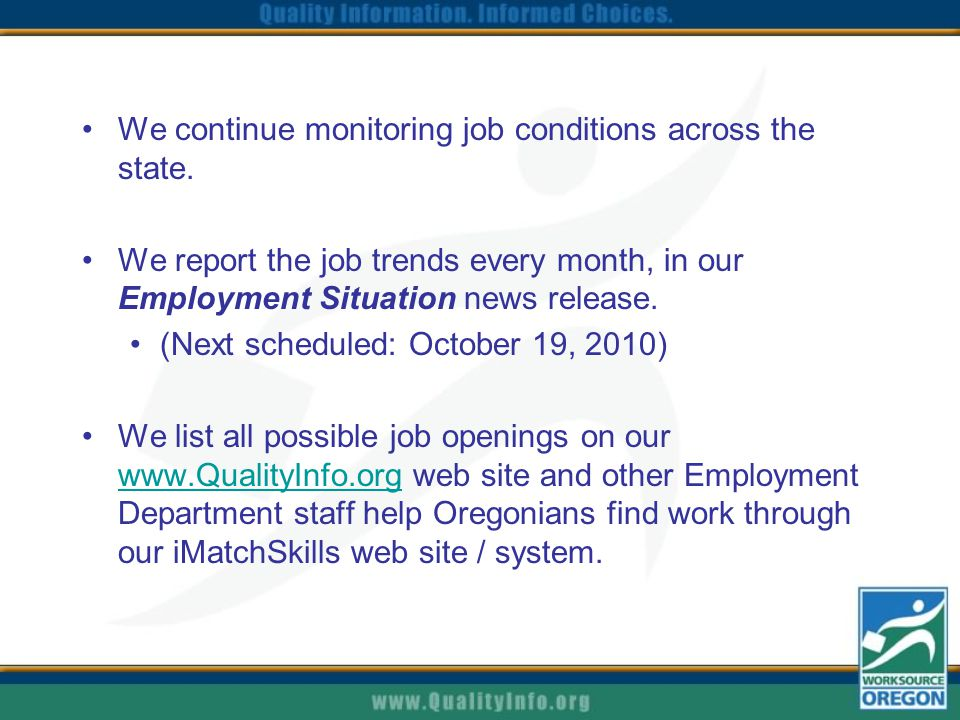 We continue monitoring job conditions across the state. We report the job trends every month, in our Employment Situation news release. (Next schedule