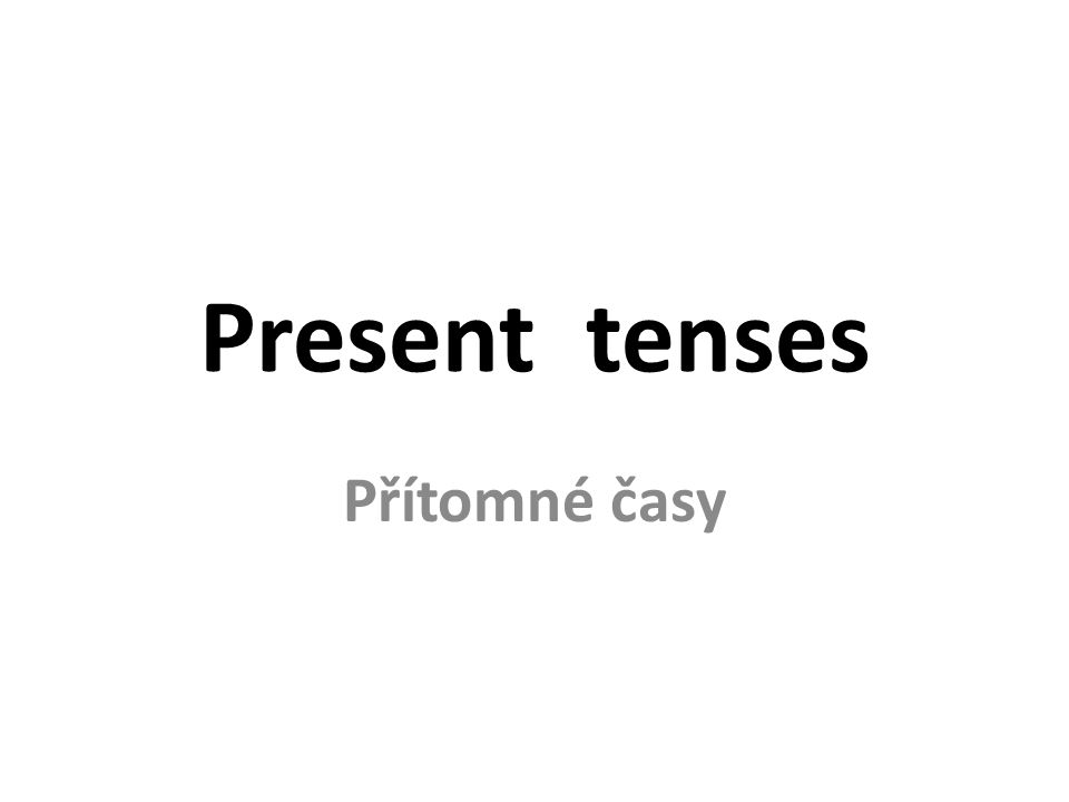 Present tenses Present Simple every day, every …, once a week, always, usually, never, sometimes, on Friday děj, kt.
