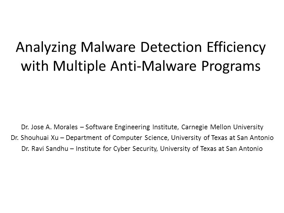 Analyzing Malware Detection Efficiency with Multiple Anti-Malware Programs Dr.
