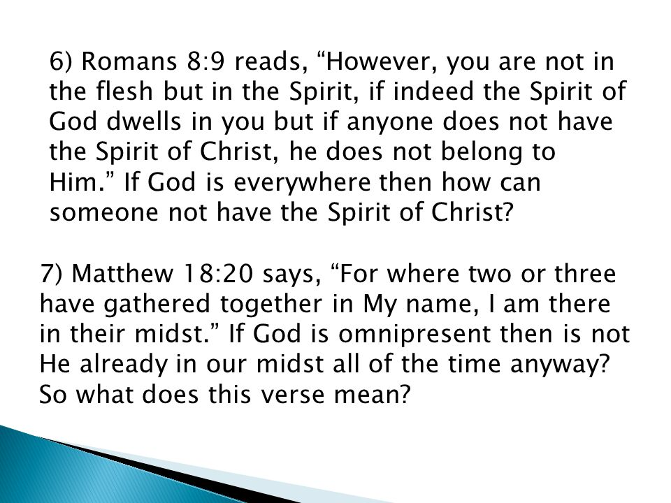 """6) Romans 8:9 reads, """"However, you are not in the flesh but in the Spirit, if indeed the Spirit of God dwells in you but if anyone does not have the S"""