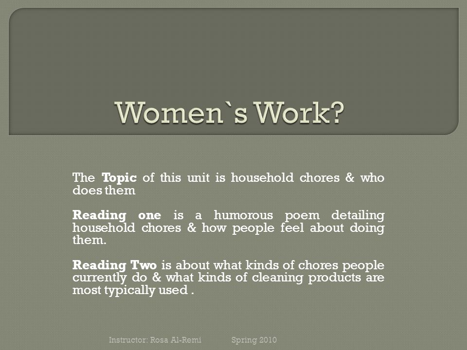 The Topic of this unit is household chores & who does them Reading one is a humorous poem detailing household chores & how people feel about doing them.