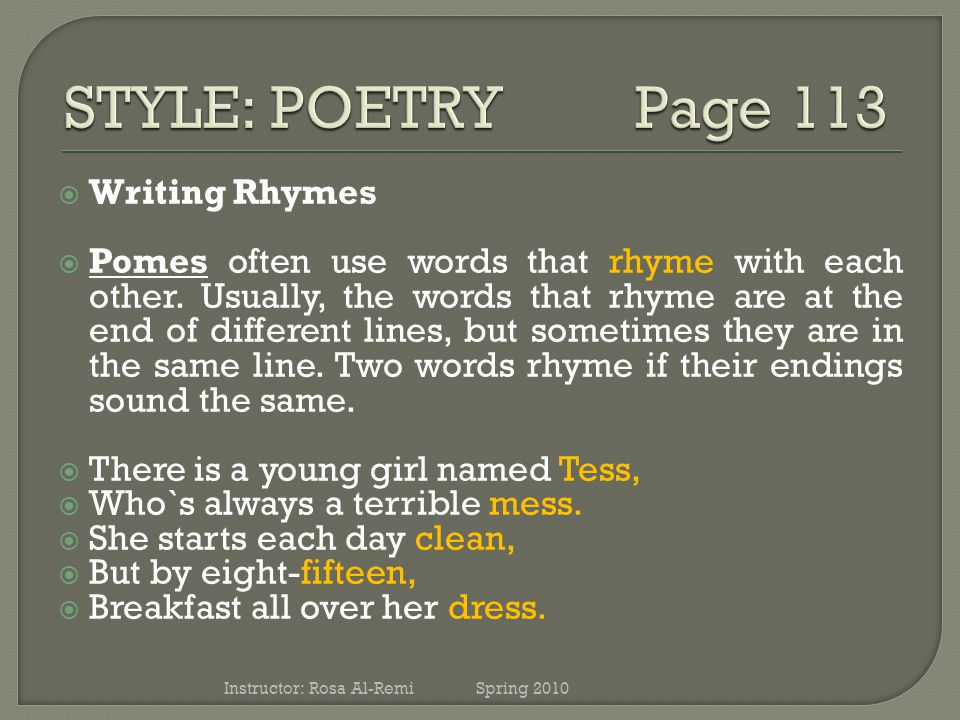  Writing Rhymes  Pomes often use words that rhyme with each other.