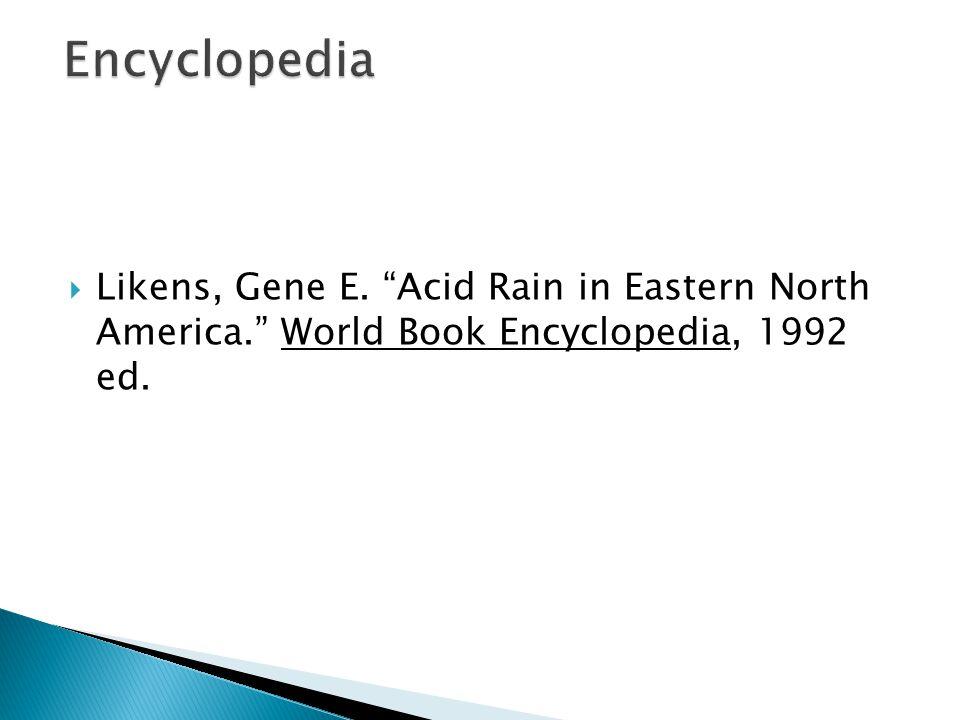  Likens, Gene E. Acid Rain in Eastern North America. World Book Encyclopedia, 1992 ed.