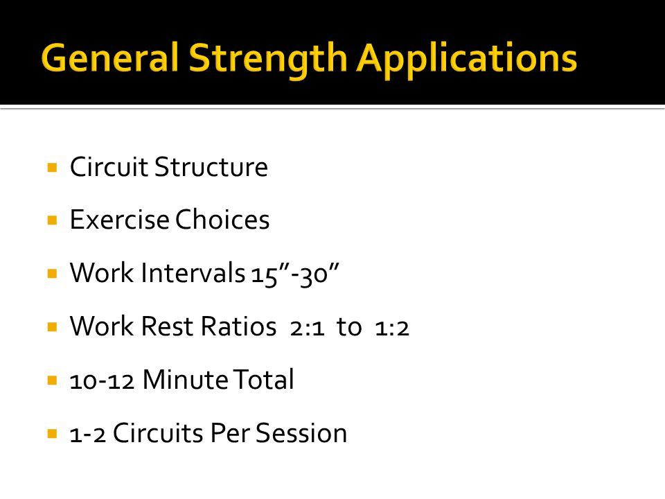  Circuit Structure  Exercise Choices  Work Intervals 15 -30  Work Rest Ratios 2:1 to 1:2  10-12 Minute Total  1-2 Circuits Per Session