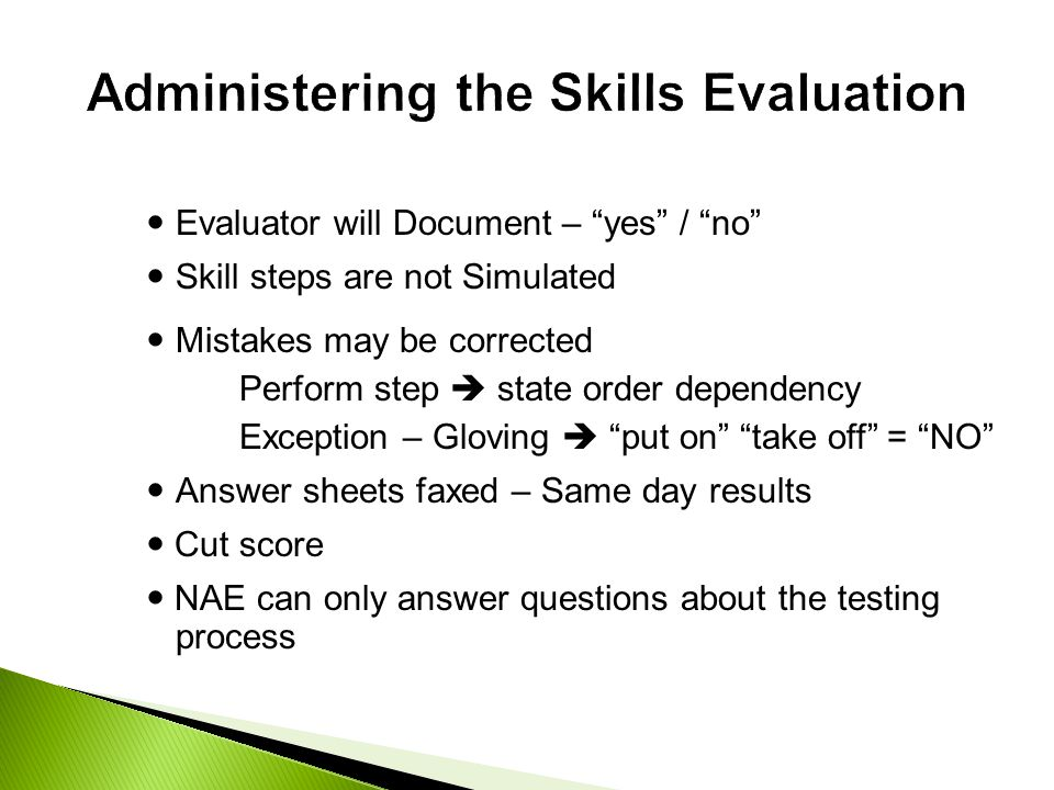 """Evaluator will Document – """"yes"""" / """"no"""" Skill steps are not Simulated Mistakes may be corrected Perform step  state order dependency Exception – Glovi"""