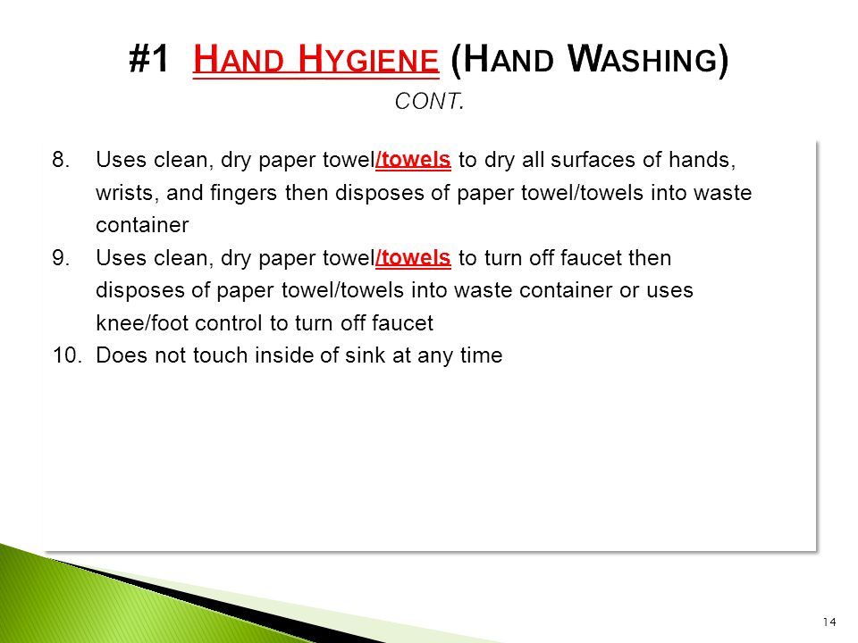 8.Uses clean, dry paper towel/towels to dry all surfaces of hands, wrists, and fingers then disposes of paper towel/towels into waste container 9.Uses