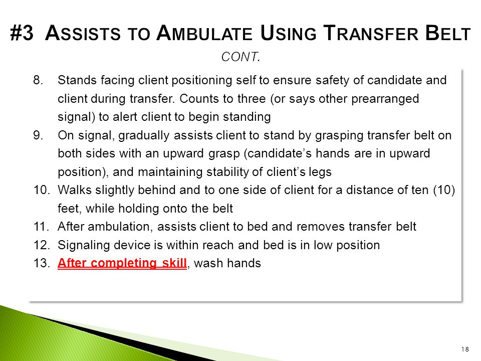 8.Stands facing client positioning self to ensure safety of candidate and client during transfer. Counts to three (or says other prearranged signal) t