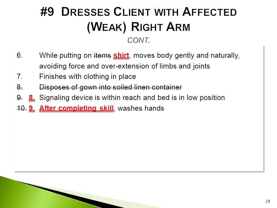 6.While putting on items shirt, moves body gently and naturally, avoiding force and over-extension of limbs and joints 7.Finishes with clothing in pla