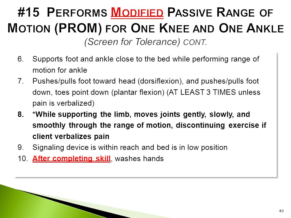 6.Supports foot and ankle close to the bed while performing range of motion for ankle 7.Pushes/pulls foot toward head (dorsiflexion), and pushes/pulls