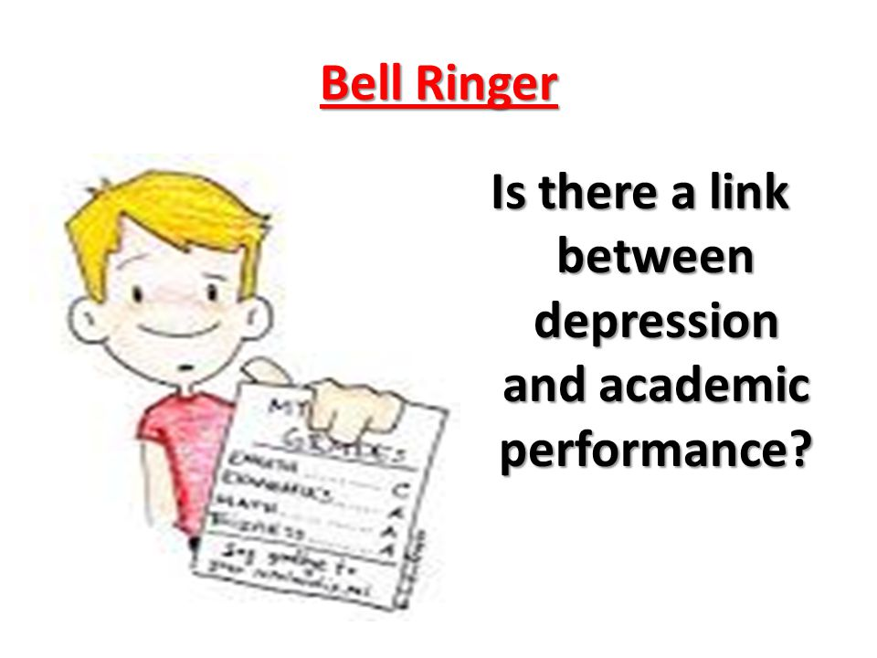 Bell Ringer Is there a link between depression and academic performance