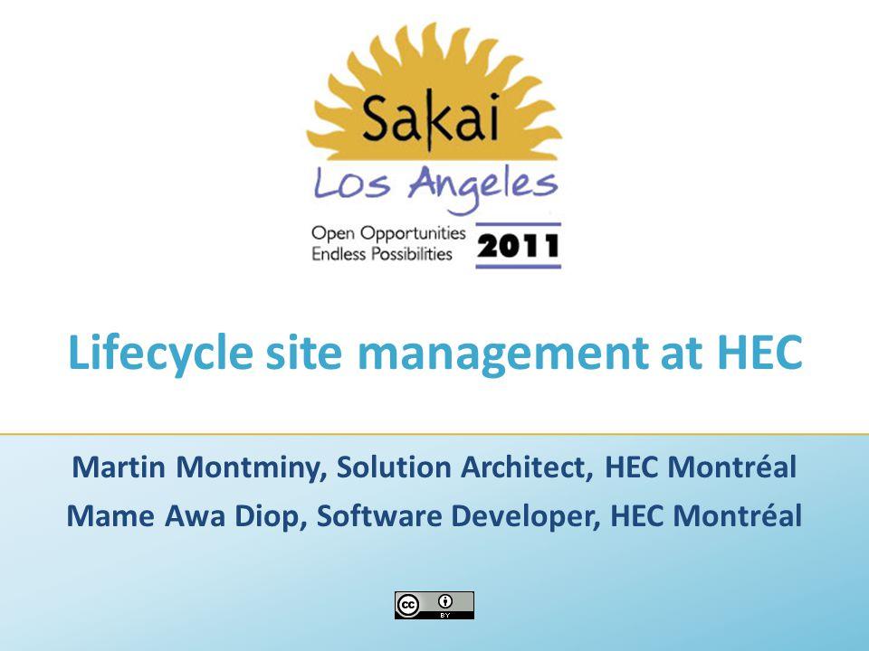 Lifecycle site management at HEC Martin Montminy, Solution Architect, HEC Montréal Mame Awa Diop, Software Developer, HEC Montréal