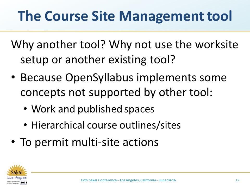 The Course Site Management tool Why another tool? Why not use the worksite setup or another existing tool? Because OpenSyllabus implements some concep