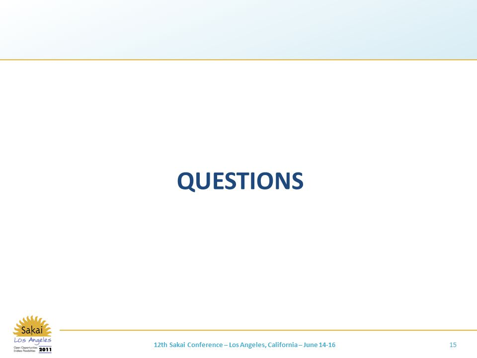 QUESTIONS 12th Sakai Conference – Los Angeles, California – June 14-1615