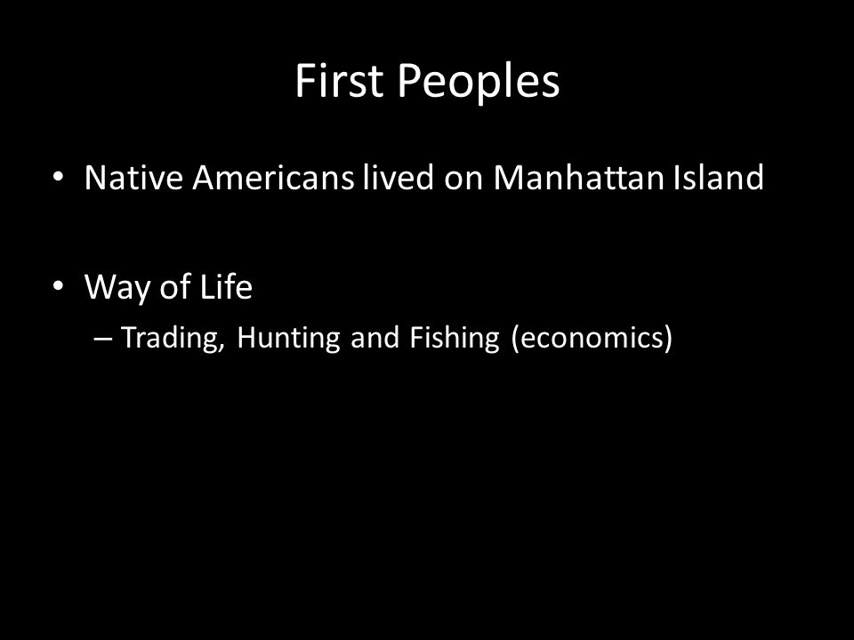 First Peoples Native Americans lived on Manhattan Island Way of Life – Trading, Hunting and Fishing (economics)