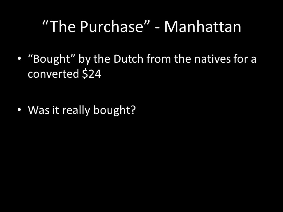 The Purchase - Manhattan Bought by the Dutch from the natives for a converted $24 Was it really bought