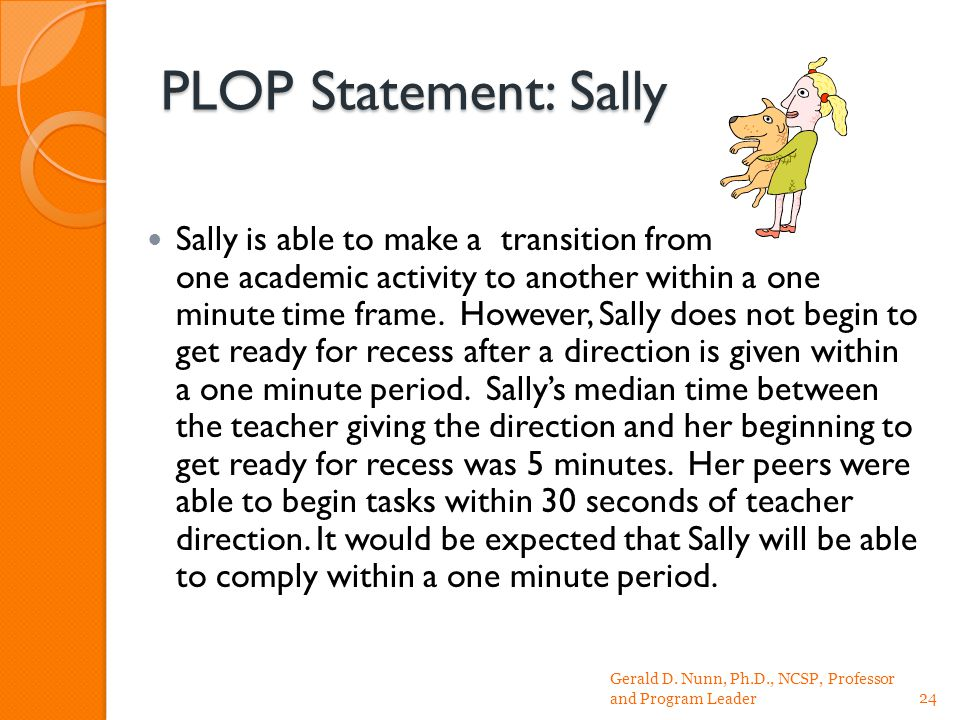 PLOP Statement: Sally Sally is able to make a transition from one academic activity to another within a one minute time frame.