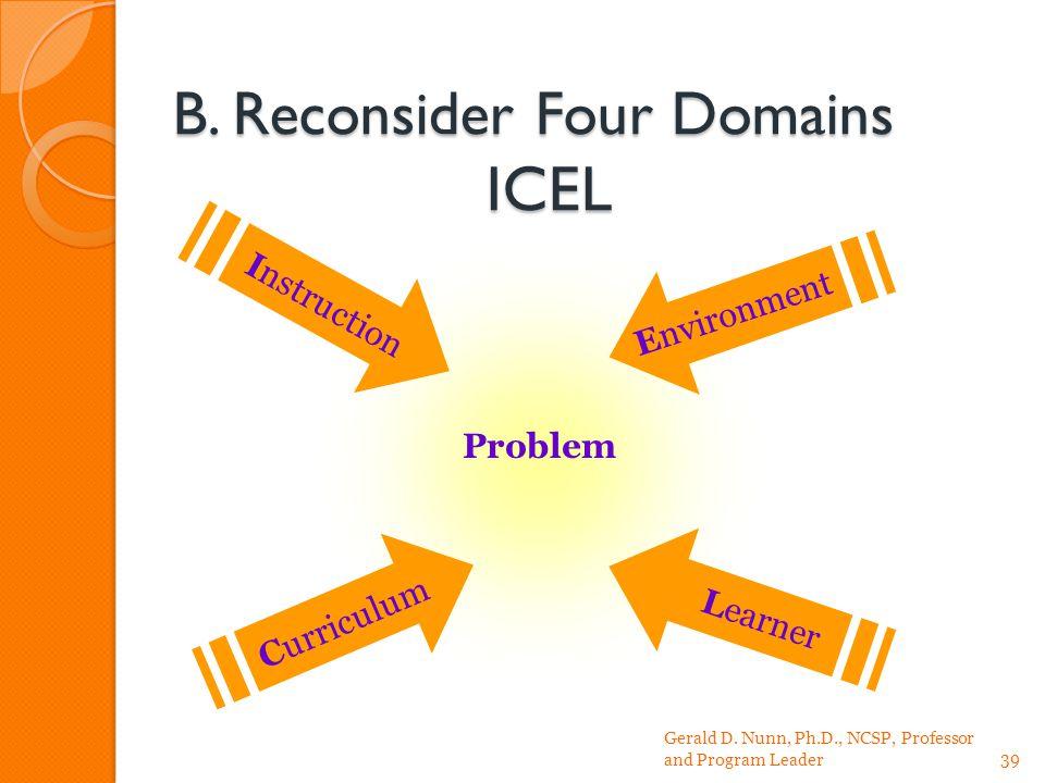 B. Reconsider Four Domains ICEL Gerald D. Nunn, Ph.D., NCSP, Professor and Program Leader39 Learner Instruction Problem Curriculum Environment