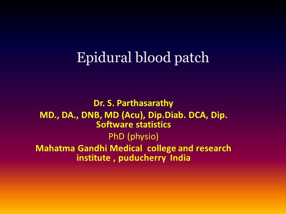 Epidural blood patch Dr.S. Parthasarathy MD., DA., DNB, MD (Acu), Dip.Diab.